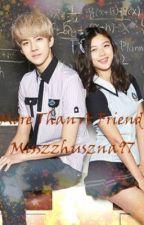 More Than A Friend [Sehun EXO Fanfic] by misszzhuszna97