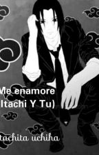Me enamore (Itachi y tu) by ItachitaUchiha