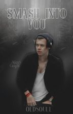 Smash Into You || H. S. || AU by oldsoull