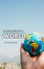 Dangerous World by SecretPrincessa