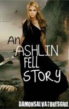 An Ashlin Fell Story (Vampire Diaries Fan Fic) by DamonSalvatoresGirl