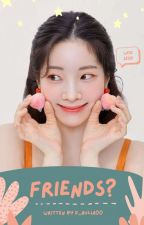Friends?  |Book1| [Completed] by D_aulia00