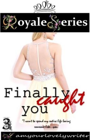 Royale Series 3: FINALLY, CAUGHT YOU! (COMPLETED) by iamyourlovelywriter