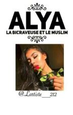 Chronique d'Alya:La Bicraveuse Et Le Muslim.[EN PAUSE] by Lartiste__212