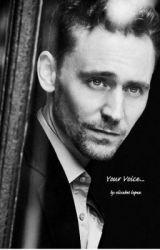 Your Voice (A Tom Hiddleston Fan Fic) by: elisabet_lopez by elisabet_lopez