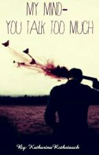 My Mind - you talk too much by KatInTheCradle