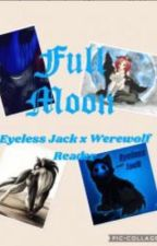 Full Moon Eyeless Jack x Reader by Ratgirl_33