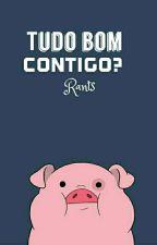 TUDO BOM CONTIGO?|| RANTS by fuckesstyles