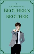 Brother x Brother ♣YoonMin♣ by Gaheith