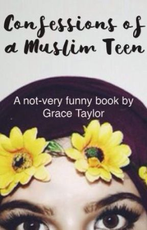 Confessions of a Muslim Teen  by gracetaylor8383