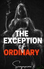The Exception of Ordinary by xxxCarpeDiemxxx
