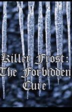 Killer Frost: The forbidden cure by ZombieZoomChicken619