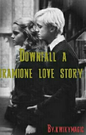 Downfall ( a dramione love story)  by kwikymagic
