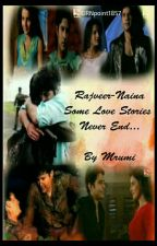 Rajveer Naina Some Love Stories Never End... by Mrumi_Rajveer