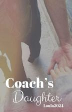 Coach's Daughter   ✔️  by Unicornlover2024