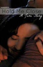 Hold Me Close: A Jemi Story by incessantx3