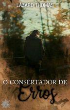 O CONSERTADOR DE ERROS by LazaroTVasconcelos