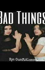 Bad Things. 《Camren》 by ElYastinftCamila
