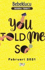 You TOLD Me So by bebeklucu