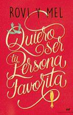 Quiero ser tu persona favorita[Rovi y Mel][Actualizando][Regresamos!!] by JuanseMartinez9