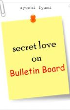 Secret Love on Bulletin Board by AyoshiFyumi