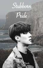 Stubborn Pride by Sehun_x_Baek