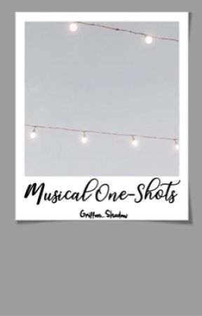 Musicals x Reader One-Shot Book! (Requests CLOSED!!!) by Griffon_Shadow