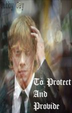 To protect and provide (Ron Weasley love story) by Punk_Rave_Girl