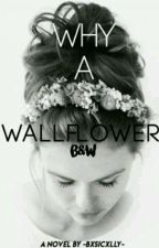 Why A Wallflower by -bxsicxlly-