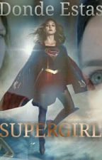 Donde Estas Supergirl? by SaraMcgrate