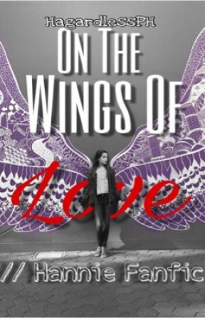 On The Wings of Love //HannieFanfic {Ongoing!} by HagardlessPH