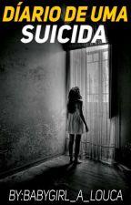 Diário de uma suicida  by BabyGirl_A_Louca