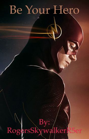 Be Your Hero - Barry Allen/The Flash (Book 1)