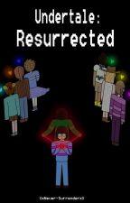 Undertale: Resurrected by XxNever-SurrenderxX
