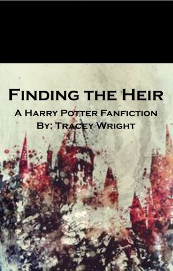 Finding the Heir (A Harry Potter Fanfiction) - Tracey