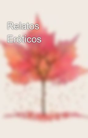 Relatos Eróticos  by CaroBel7