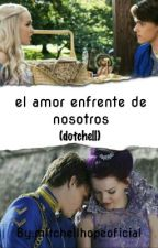 el amor enfrente de nosotros (dotchell) by mitchellhopeoficial