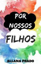 Por Nossos Filhos (Romance Gay) by AllanaCPrado