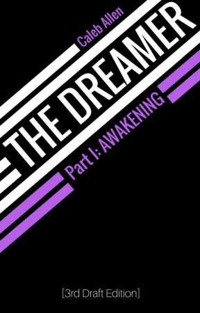 THE DREAMER - Part I: Awakening [3rd Draft Edition] by CMANsurvives