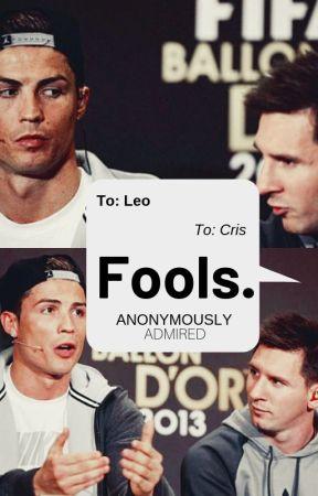 Fools. (Cressi/Lionaldo) (Cristiano Ronaldo/Lionel Messi) by AnonymouslyAdmired