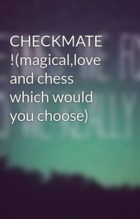 CHECKMATE !(magical,love and chess which would you choose) by sfhasya1