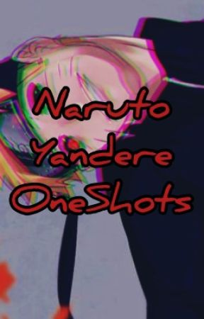 Yandere Naruto One Shots by phoenix_dragon156