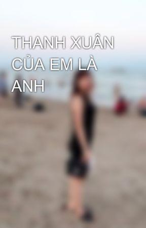 THANH XUÂN CỦA EM LÀ ANH by HoBexinhdep