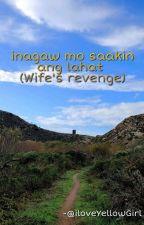 Inagaw Mo Saakin Ang Lahat (Wife's Revenge)  by Ilovemaichardforevs