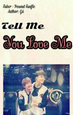 [Faker × Peanut][Longfic] Tell Me You LOVE Me by Jester_Kim
