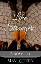 Like Strangers by May_Queen18