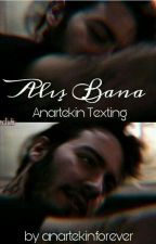 Alış Bana// Anartekin - Texting by anartekinforever