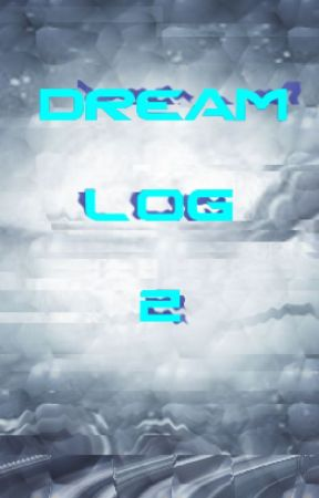 Dream Log 2 by LucidDreamer777