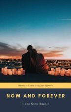 NOW and FOREVER (Revisi Setelah Tamat) by Muslimah_naraa