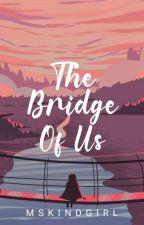 The Bridge of Us by MsKindGirl